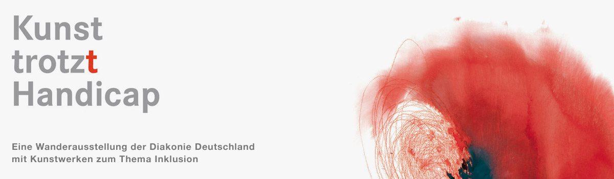 Kunst trotzt Handicap - eine Wanderausstellung der Diakonie Deutschland mit Kunstwerken zum Thema Inklusion